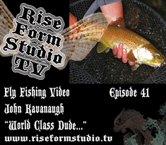 World Class Fly Fishing with John Kavanaugh